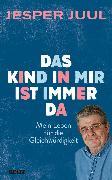 Cover-Bild zu Juul, Jesper: Das Kind in mir ist immer da (eBook)