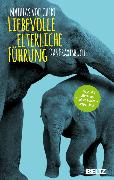 Cover-Bild zu Voelchert, Mathias: Liebevolle elterliche Führung (eBook)