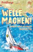 Cover-Bild zu Feldhaus, Hans-Jürgen: Welle machen! Relaxt wird an einem anderen Tag