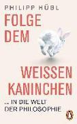 Cover-Bild zu Folge dem weißen Kaninchen ... in die Welt der Philosophie von Hübl, Philipp