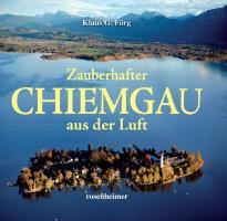 Cover-Bild zu Förg, Klaus G.: Zauberhafter Chiemgau aus der Luft