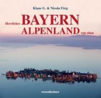 Cover-Bild zu Förg, Klaus G.: Herrliches Bayern Alpenland von oben