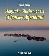 Cover-Bild zu Fenzl, Fritz: Magische Glücksorte im Chiemsee Alpenland