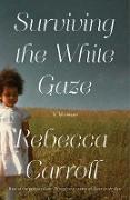 Cover-Bild zu Surviving the White Gaze (eBook) von Carroll, Rebecca