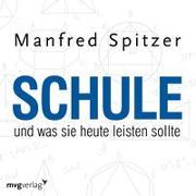 Cover-Bild zu Spitzer, Manfred: Schule, was sie heute leisten sollte