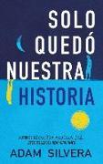 Cover-Bild zu Silvera, Adam: Solo Quedo Nuestra Historia