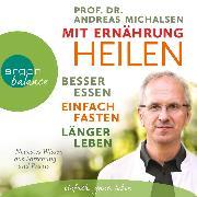 Cover-Bild zu Mit Ernährung heilen - Besser essen - einfach fasten - länger leben (Audio Download) von Michalsen, Andreas