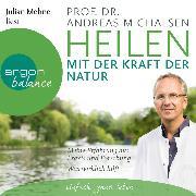 Cover-Bild zu Heilen mit der Kraft der Natur: Meine Erfahrung aus Praxis und Forschung - Was wirklich hilft (Ungekürzte Lesung) (Audio Download) von Michalsen, Prof. Dr. Andreas