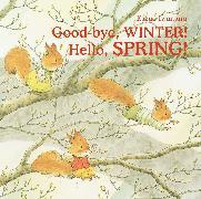 Cover-Bild zu Good-bye, Winter! Hello, Spring! von Iwamura, Kazuo