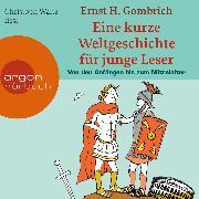 Cover-Bild zu Gombrich, Ernst H.: Eine kurze Weltgeschichte für junge Leser, Von den Anfängen bis zum Mittelalter (Audio Download)