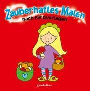 Cover-Bild zu Zauberhaftes Malen nach Farbvorlagen ab 3 von gondolino Malen und Basteln (Hrsg.)