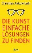 Cover-Bild zu Die Kunst, einfache Lösungen zu finden von Ankowitsch, Christian