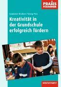 Cover-Bild zu Praxis Pädagogik / Kreativität in der Grundschule erfolgreich fördern von Kirchner, Constanze