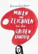 Cover-Bild zu Malen und Zeichnen wie die grossen Künstler von Deuchars, Marion