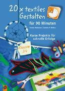 Cover-Bild zu 20 x textiles Gestalten für 90 Minuten - Klasse 3/4 von Maibaum, Svenja