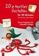 Cover-Bild zu 20 x textiles Gestalten für 90 Minuten - Klasse 1/2 von Maibaum, Svenja