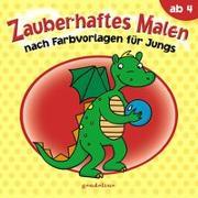 Cover-Bild zu Zauberhaftes Malen nach Farbvorlagen für Jungs ab 4 von gondolino Malen und Basteln (Hrsg.)