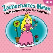 Cover-Bild zu Zauberhaftes Malen nach Farbvorlagen für Mädchen ab 4 von gondolino Malen und Basteln (Hrsg.)