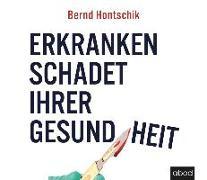Cover-Bild zu Erkranken schadet ihrer Gesundheit von Hontschik, Bernd