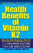Cover-Bild zu Howard, Larry M.: Health Benefits of Vitamin K2: A Revolutionary Natural Treatment for Heart Disease and Bone Loss