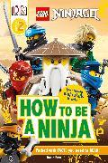 Cover-Bild zu Peet, Rosie: LEGO NINJAGO How To Be A Ninja