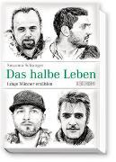 Cover-Bild zu Schwager, Susanna: Das halbe Leben - Junge Männer erzählen