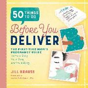 Cover-Bild zu Krause, Jill: 50 Things to Do Before You Deliver: The First Time Moms Pregnancy Guide
