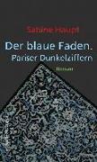 Cover-Bild zu Haupt, Sabine: Der blaue Faden. Pariser Dunkelziffern