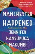 Cover-Bild zu Makumbi, Jennifer Nansubuga: Manchester Happened (eBook)