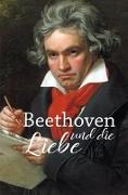 Cover-Bild zu Kunze, Hagen: Beethoven und die Liebe