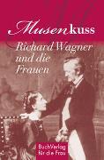 Cover-Bild zu Kunze, Hagen: Musenkuss - Richard Wagner und die Frauen