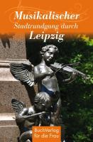 Cover-Bild zu Kunze, Hagen: Musikalischer Spaziergang durch Leipzig