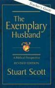 Cover-Bild zu Scott, Stuart: The Exemplary Husband: A Biblical Perspective by Dr. Stuart Scott
