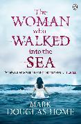 Cover-Bild zu Douglas-Home, Mark: The Woman Who Walked into the Sea