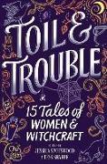 Cover-Bild zu Sharpe, Tess: Toil & Trouble: 15 Tales of Women & Witchcraft