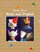 Cover-Bild zu Diem, Walter: Hüte aus Papier