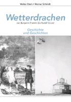 Cover-Bild zu Diem, Walter: Wetterdrachen von Benjamin Franklin bis Rudolf Grund (eBook)