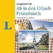 Cover-Bild zu Langenscheidt-Redaktion: Langenscheidt Ab in den Urlaub - Französisch (Audio Download)