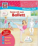 Cover-Bild zu Marti, Tatjana: WAS IST WAS Junior Mitmachheft Komm mit zum Ballett