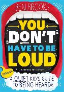 Cover-Bild zu Brooks, Ben: You Don't Have to be Loud