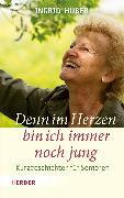 Cover-Bild zu Huber, Ingrid: Denn im Herzen bin ich immer noch jung (eBook)