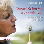 Cover-Bild zu Huber, Ingrid: Eigentlich bin ich nur außen alt (Audio Download)
