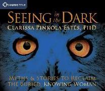 Cover-Bild zu Estes, Clarissa Pinkola: Seeing in the Dark