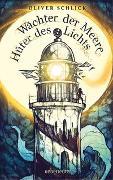 Cover-Bild zu Schlick, Oliver: Wächter der Meere, Hüter des Lichts