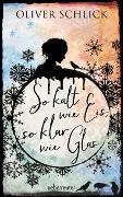 Cover-Bild zu Schlick, Oliver: So kalt wie Eis, so klar wie Glas