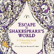 Cover-Bild zu Shakespeare, William: Escape to Shakespeare's World: A Colouring Book Adventure