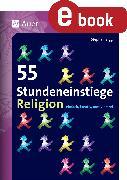 Cover-Bild zu Sigg, Stephan: 55 Stundeneinstiege Religion (eBook)