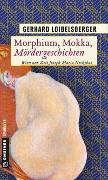 Cover-Bild zu Loibelsberger, Gerhard: Morphium, Mokka, Mördergeschichten