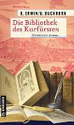 Cover-Bild zu Erwin, Birgit: Die Bibliothek des Kurfürsten