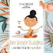 Cover-Bild zu Mikosch, Claus: Der kleine Buddha und das Wunder der Zeit